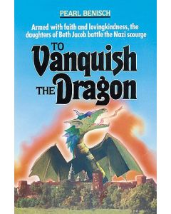 To Vanquish The Dragon - Beth Jacob Students Survival During the War
