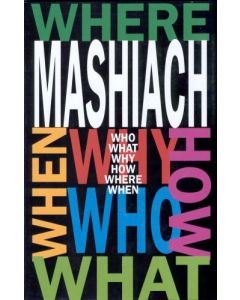 Mashiach: Who? What? Why? How? Where? and When?