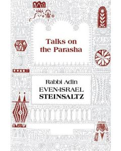 Talks on the Parasha - Rabbi Steinsaltz
