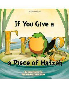 If You Give a Frog a Piece of Matzah.